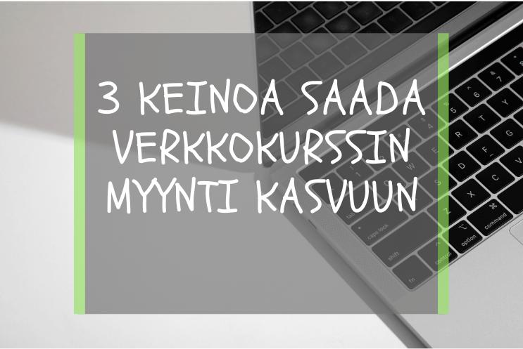 3 Keinoa saada verkkokurssin myynti kasvuun